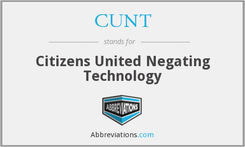 CUNT - Citizens United Negating Technology