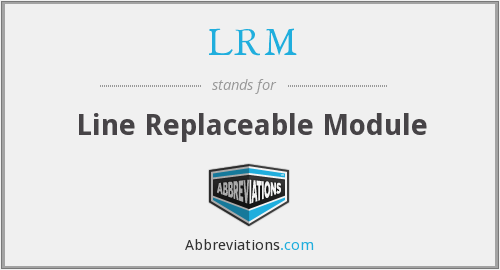 LRM - Line Replaceable Module