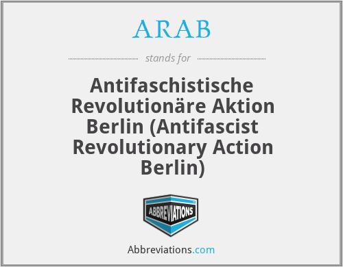 ARAB - Antifaschistische Revolutionäre Aktion Berlin (Antifascist Revolutionary Action Berlin)