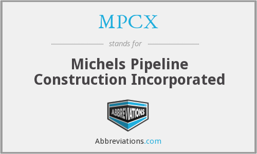 MPCX - Michels Pipeline Construction Incorporated
