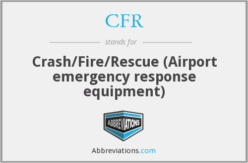 CFR - Crash/Fire/Rescue (Airport emergency response equipment)