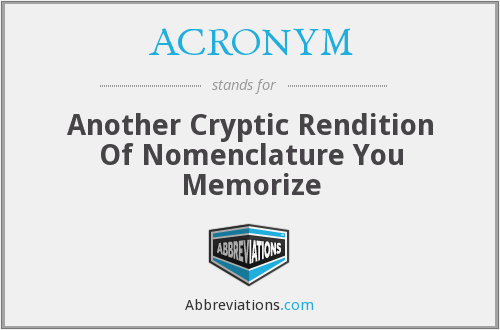 ACRONYM - Another Cryptic Rendition Of Nomenclature You Memorize