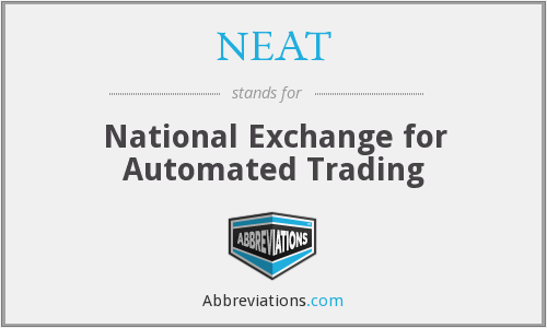 NEAT - National Exchange for Automated Trading