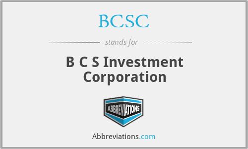 BCSC - B C S Investment Corporation
