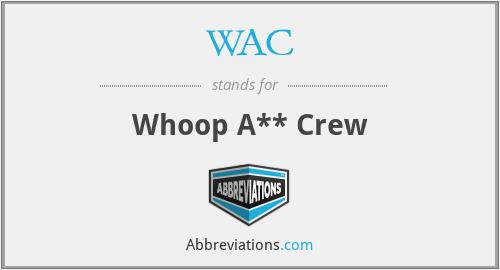 WAC - Whoop A** Crew