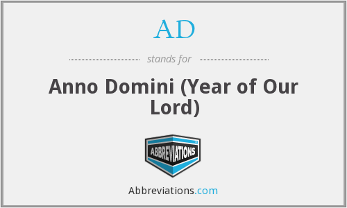 AD - Anno Domini (Year of Our Lord)
