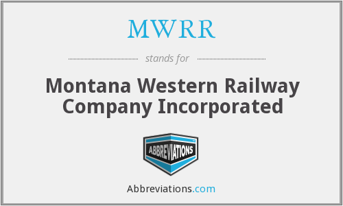 MWRR - Montana Western Railway Company Incorporated