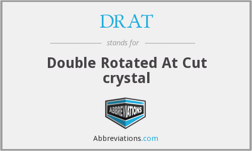 DRAT - Double Rotated At Cut crystal