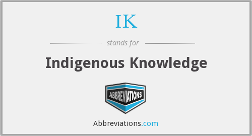 IK - Indigenous Knowledge