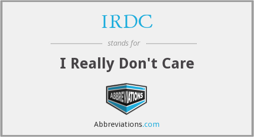 IRDC - I Really Don't Care