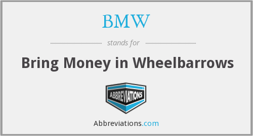 BMW - Bring Money in Wheelbarrows