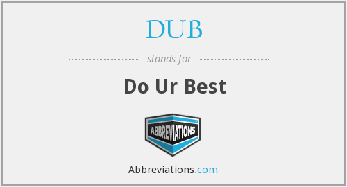 DUB - Do Ur Best