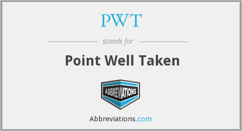 PWT - Point Well Taken