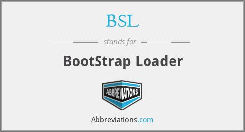 BSL - BootStrap Loader