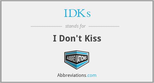 IDKs - I Don't Kiss