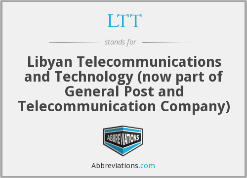 LTT - Libyan Telecommunications and Technology (now part of General Post and Telecommunication Company)