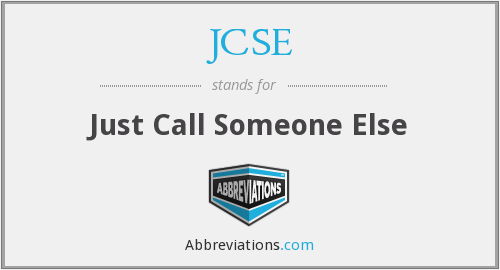 JCSE - Just Call Someone Else