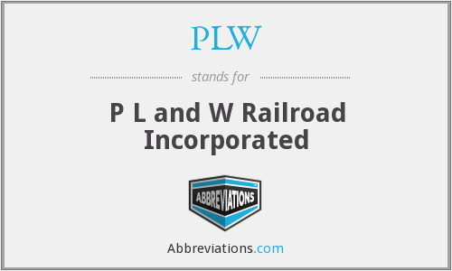PLW - P L and W Railroad Incorporated