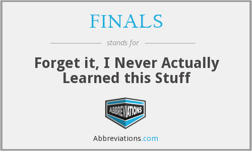 FINALS - Forget it, I Never Actually Learned this Stuff