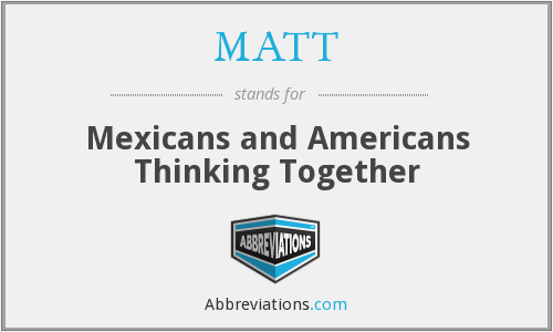 MATT - Mexicans and Americans Thinking Together
