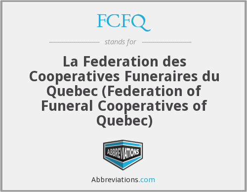 FCFQ - La Federation des Cooperatives Funeraires du Quebec (Federation of Funeral Cooperatives of Quebec)