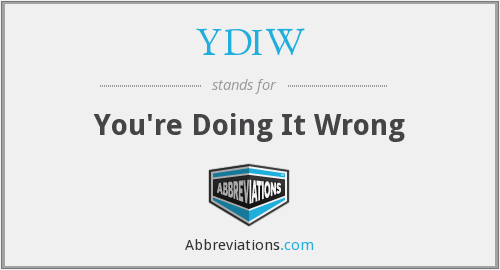 YDIW - You're Doing It Wrong