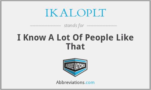 IKALOPLT - I Know A Lot Of People Like That