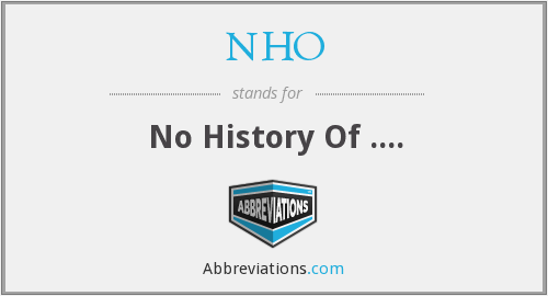 NHO - No History Of ....