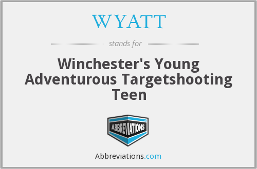 WYATT - Winchester's Young Adventurous Targetshooting Teen