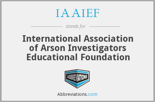 IAAIEF - International Association of Arson Investigators Educational Foundation