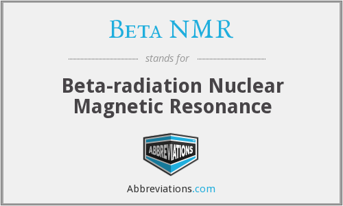 Beta NMR - Beta-radiation Nuclear Magnetic Resonance