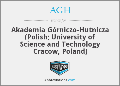 AGH - Akademia Górniczo-Hutnicza (Polish; University of Science and Technology Cracow, Poland)