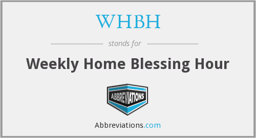 WHBH - Weekly Home Blessing Hour