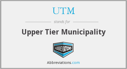 UTM - Upper Tier Municipality