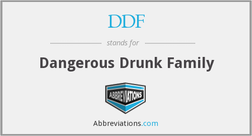 DDF - Dangerous Drunk Family