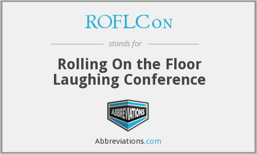 ROFLCon - Rolling On the Floor Laughing Conference