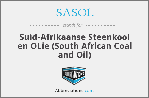 SASOL - Suid-Afrikaanse Steenkool en OLie (South African Coal and Oil)
