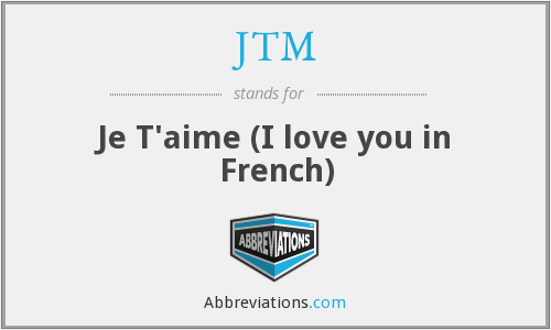 JTM - Je T'aime (I love you in French)