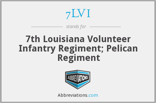 7LVI - 7th Louisiana Volunteer Infantry Regiment; Pelican Regiment