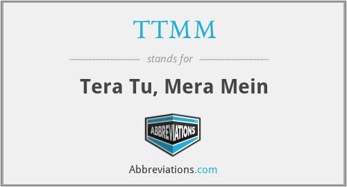 TTMM - Tera Tu, Mera Mein