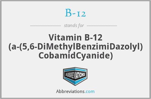 B-12 - Vitamin B-12 (a-(5,6-DiMethylBenzimiDazolyl) CobamidCyanide)