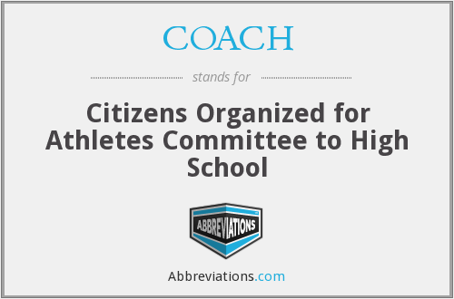 COACH - Citizens Organized for Athletes Committee to High School