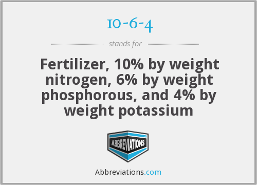 10-6-4 - Fertilizer, 10% by weight nitrogen, 6% by weight phosphorous, and 4% by weight potassium