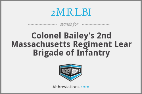 2MRLBI - Colonel Bailey's 2nd Massachusetts Regiment Lear Brigade of Infantry