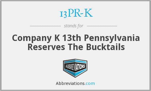 13PR-K - Company K 13th Pennsylvania Reserves The Bucktails