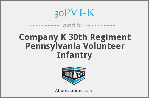 30PVI-K - Company K 30th Regiment Pennsylvania Volunteer Infantry