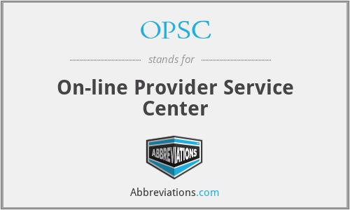 OPSC - On-line Provider Service Center