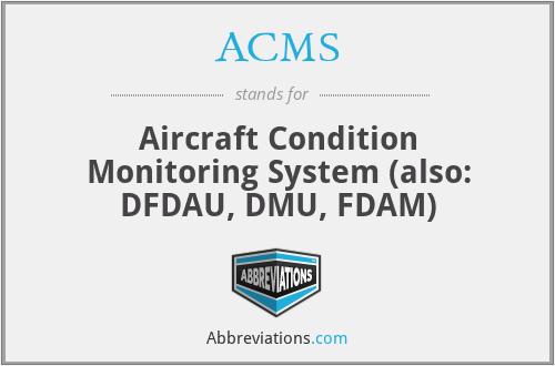 ACMS - Aircraft Condition Monitoring System (also: DFDAU, DMU, FDAM)