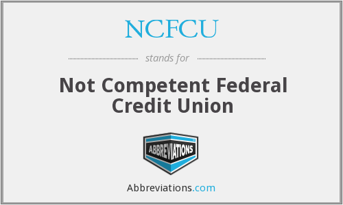 NCFCU - Not Competent Federal Credit Union