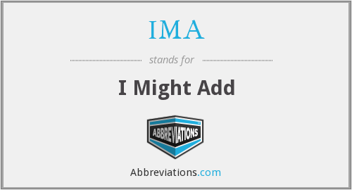 IMA - I Might Add